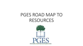 PGES ROAD MAP TO RESOURCES