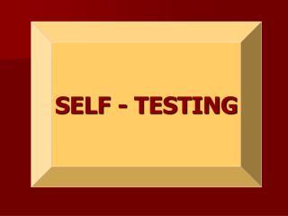 SELF - TESTING