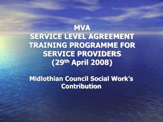 MVA  SERVICE LEVEL AGREEMENT TRAINING PROGRAMME FOR SERVICE PROVIDERS (29 th  April 2008) ‏