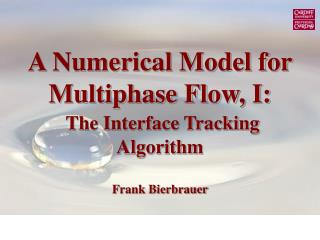 A Numerical Model for Multiphase Flow, I: The Interface Tracking Algorithm Frank Bierbrauer