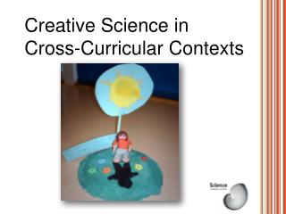 Creative Science in Cross-Curricular Contexts