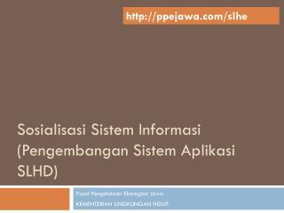 Sosialisasi Sistem Informasi (Pengembangan Sistem Aplikasi SLHD)