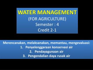 WATER MANAGEMENT (FOR AGRICULTURE) S e m ester :  4   Credit 2- 1