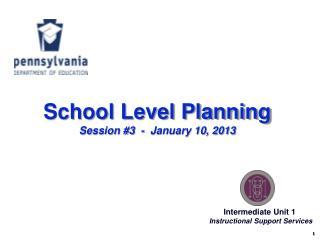 School Level Planning Session #3 - January 10, 2013