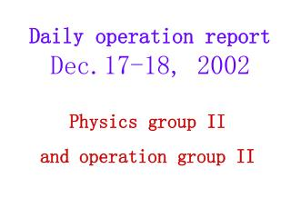 Daily operation report Dec.17-18, 2002