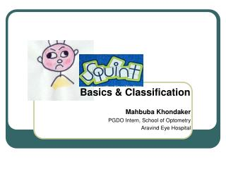 Mahbuba Khondaker PGDO Intern, School of Optometry Aravind Eye Hospital