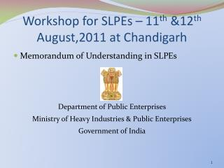 Workshop for SLPEs – 11 th  &12 th  August,2011 at Chandigarh