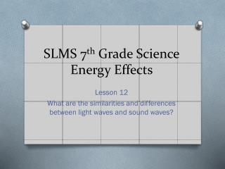 SLMS 7 th Grade Science Energy Effects