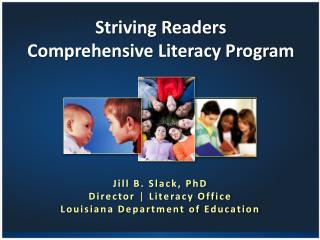Jill B. Slack, PhD Director | Literacy Office Louisiana Department of Education