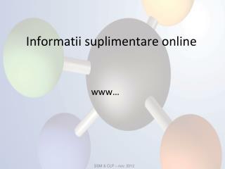 Informatii suplimentare online
