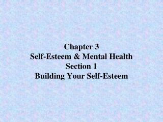 Chapter 3 Self-Esteem & Mental Health Section 1 Building Your Self-Esteem