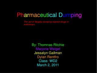 By: Thomnas Ritchie Marjorie Weigel Jessalyn Gallman Dylan Rentfro Class: WD2 March 2, 2011