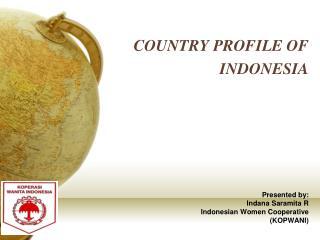 Presented by: Indana Saramita R Indonesian Women Cooperative (KOPWANI)