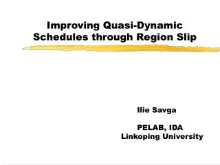 Improving Quasi-Dynamic Schedules through Region Slip