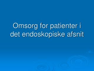 Omsorg for patienter i det endoskopiske afsnit