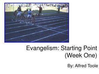 Evangelism: Starting Point (Week One)
