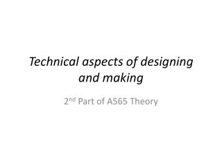 Technical aspects of designing and making