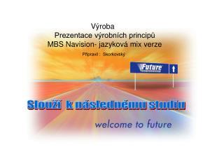 Výroba Prezentace výrobních principů MBS Navision- jazyková mix verze Připravil : Skorkovský