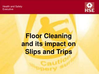 Floor Cleaning  and its impact on  Slips and Trips