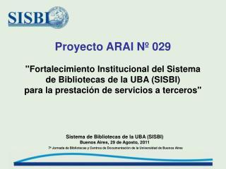 """Proyecto ARAI Nº 029 """"Fortalecimiento Institucional del Sistema de Bibliotecas de la UBA (SISBI)"""