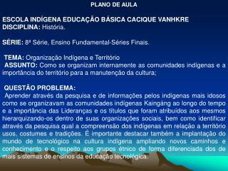 PLANO DE AULA ESCOLA INDÍGENA EDUCAÇÃO BÁSICA CACIQUE VANHKRE DISCIPLINA: História.