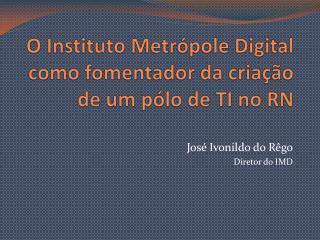 O Instituto Metrópole Digital como fomentador da criação de um pólo de TI no RN