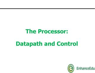 The Processor:  Datapath and Control