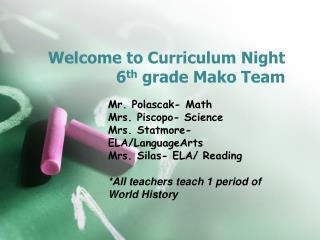 Welcome to Curriculum Night 6 th grade Mako Team