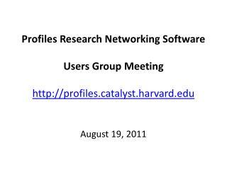 Profiles Research Networking Software Users Group Meeting http://profiles.catalyst.harvard.edu