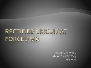 RECTIFIED CIRCUIT AT Forced MA
