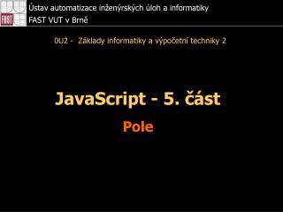 JavaScript - 5 . část Pole