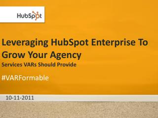 Leveraging HubSpot Enterprise To Grow Your Agency Services VARs Should Provide