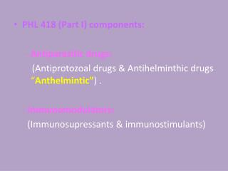 PHL 418 (Part I) components: - Antiparasitic drugs: