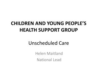 CHILDREN AND YOUNG PEOPLE'S HEALTH SUPPORT GROUP Unscheduled Care