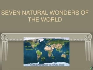 SEVEN NATURAL WONDERS OF THE WORLD