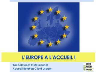 L'EUROPE a l'ACCUEIL !