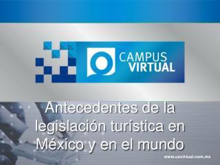 Antecedentes de la legislación turística en México y en el mundo