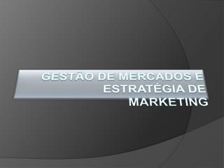 GESTÃO DE MERCADOS E ESTRATÉGIA DE M ARKETING