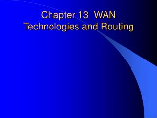 Chapter 13 WAN Technologies and Routing