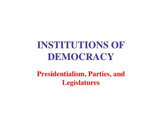 INSTITUTIONS OF DEMOCRACY