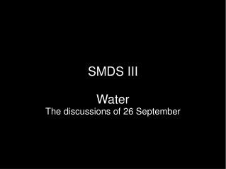 SMDS III Water The discussions of 26 September