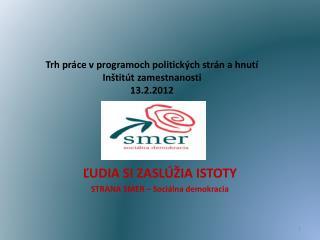 Trh práce v programoch politických strán a hnutí Inštitút zamestnanosti 13.2.2012