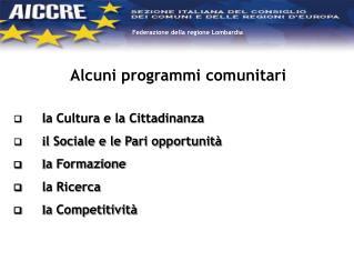 Alcuni programmi comunitari la Cultura e la Cittadinanza i l Sociale e le Pari opportunità