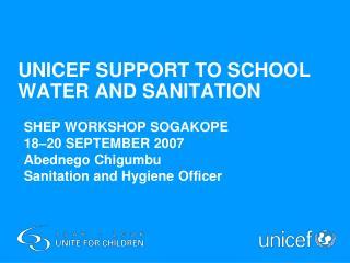SHEP WORKSHOP SOGAKOPE 18–20 SEPTEMBER 2007 Abednego Chigumbu Sanitation and Hygiene Officer