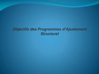 Objectifs desProgrammes d'Ajustement Structurel