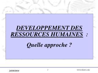 DEVELOPPEMENT DES RESSOURCES HUMAINES : Quelle approche ?