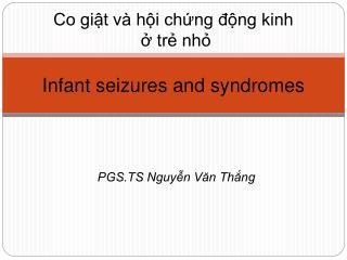 Co giật và hội chứng động kinh ở trẻ nhỏ Infant seizures and syndromes