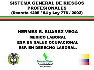 SISTEMA GENERAL DE RIESGOS PROFESIONALES (Decreto 1295 / 94 y Ley 776 / 2002)