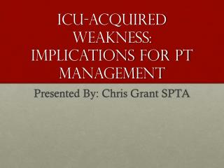 ICU-Acquired weakness: Implications for PT management