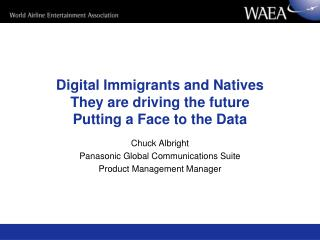 Digital Immigrants and Natives They are driving the future Putting a Face to the Data